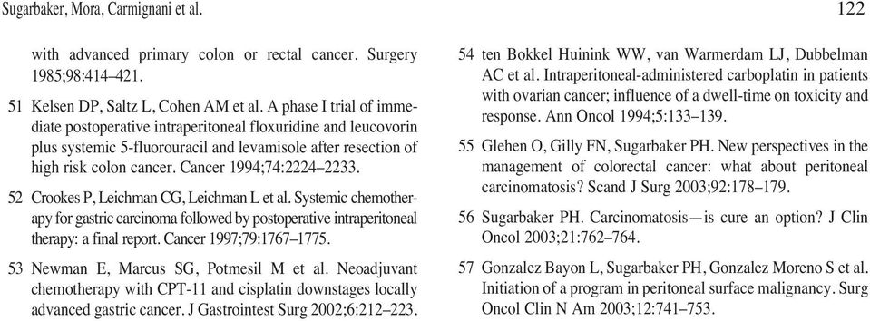 52 Crookes P, Leichman CG, Leichman L et al. Systemic chemotherapy for gastric carcinoma followed by postoperative intraperitoneal therapy: a final report. Cancer 1997;79:1767 1775.