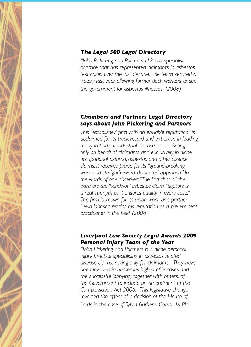 (2008) Chambers and Partners Legal Directory says about John Pickering and Partners This established firm with an enviable reputation is acclaimed for its track record and expertise in leading many