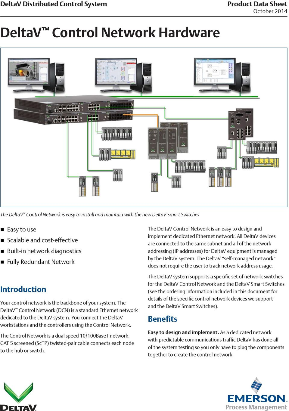 The DeltaV Control Network (DCN) is a standard Ethernet network dedicated to the DeltaV system. You connect the DeltaV workstations and the controllers using the Control Network.