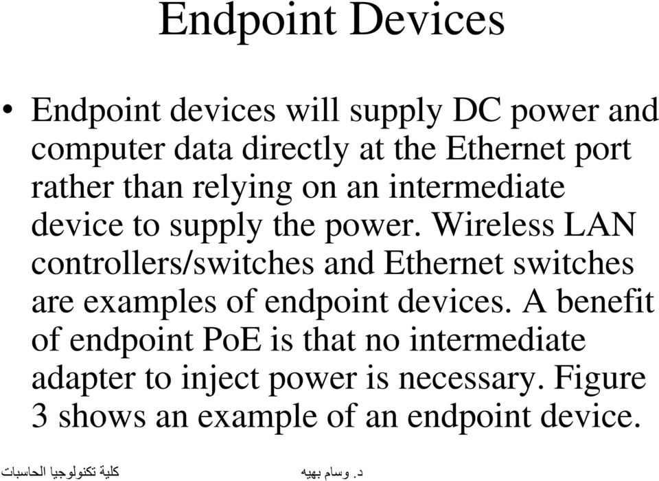 Wireless LAN controllers/switches and Ethernet switches are examples of endpoint devices.
