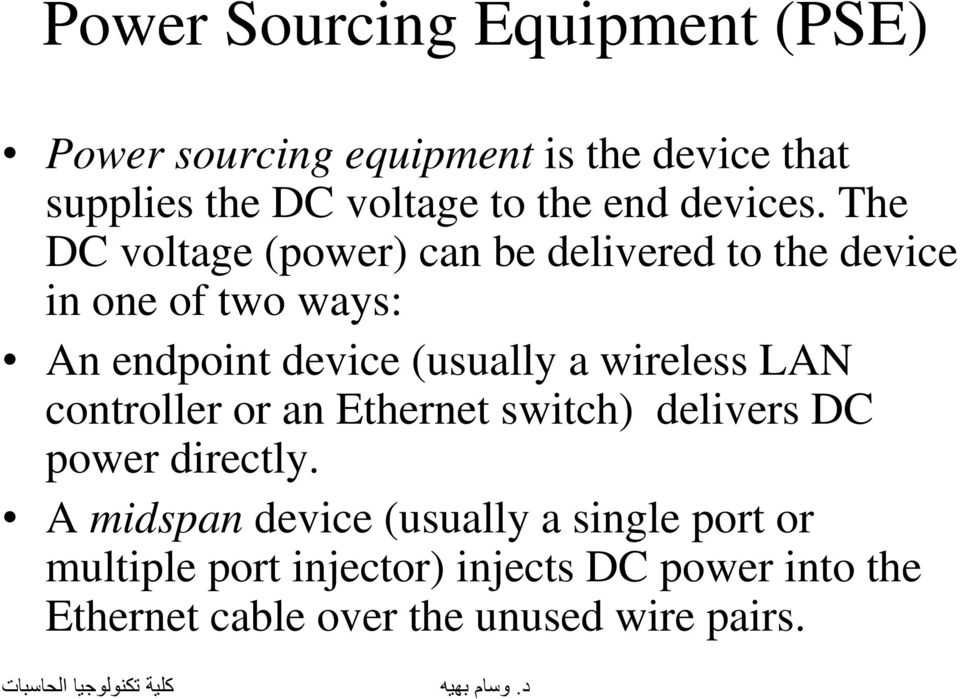 The DC voltage (power) can be delivered to the device in one of two ways: An endpoint device (usually a