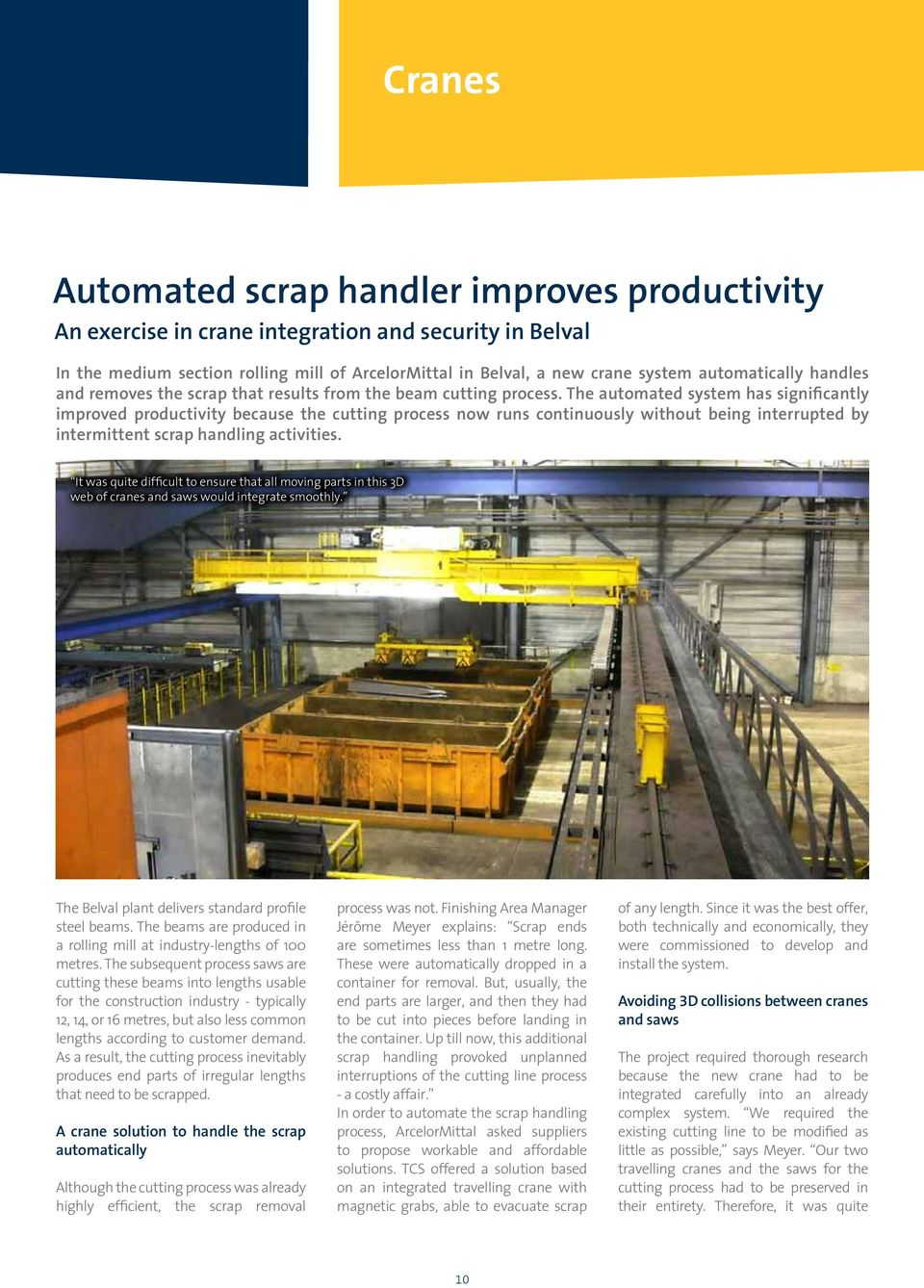 The automated system has significantly improved productivity because the cutting process now runs continuously without being interrupted by intermittent scrap handling activities.