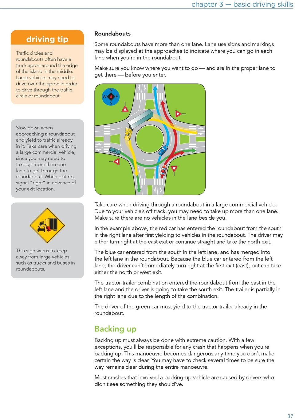 Lane use signs and markings may be displayed at the approaches to indicate where you can go in each lane when you re in the roundabout.
