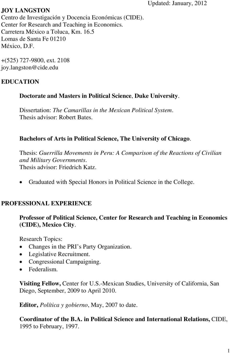 Dissertation: The Camarillas in the Mexican Political System. Thesis advisor: Robert Bates. Bachelors of Arts in Political Science, The University of Chicago.