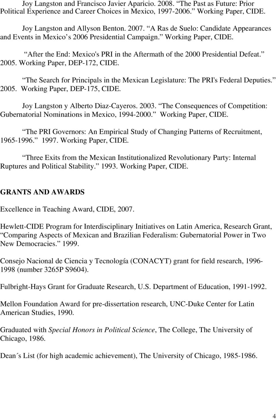 Working Paper, DEP-172, CIDE. The Search for Principals in the Mexican Legislature: The PRI's Federal Deputies. 2005. Working Paper, DEP-175, CIDE. Joy Langston y Alberto Diaz-Cayeros. 2003.