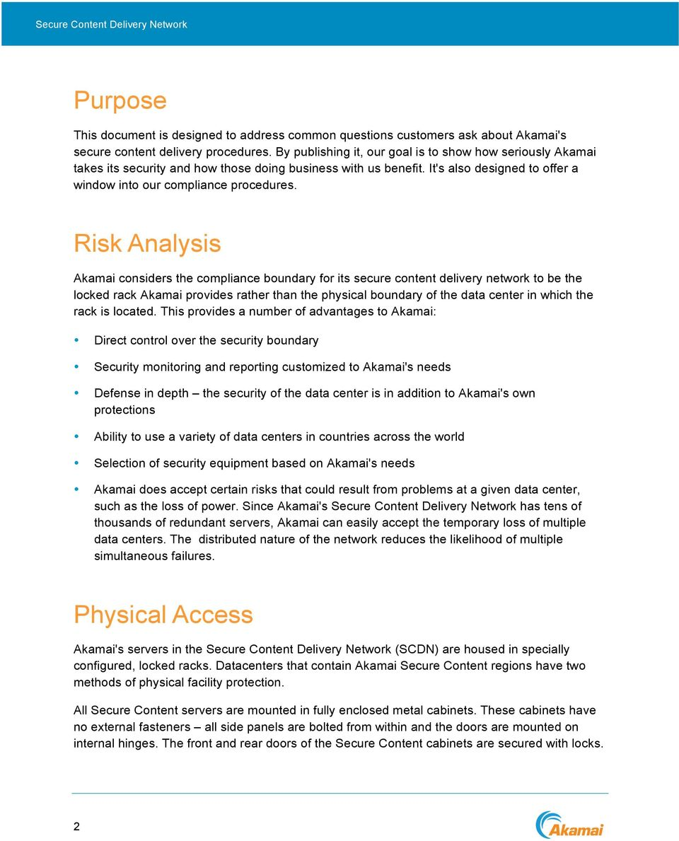 Risk Analysis Akamai considers the compliance boundary for its secure content delivery network to be the locked rack Akamai provides rather than the physical boundary of the data center in which the