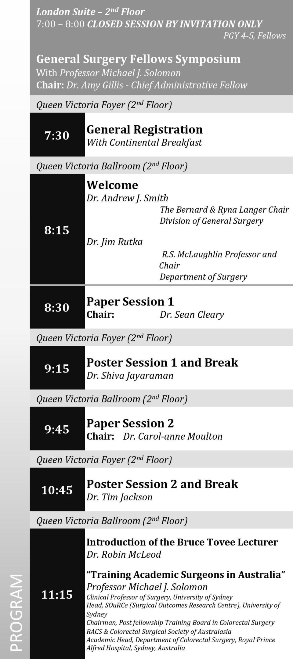 Smith The Bernard & Ryna Langer Chair Division of General Surgery Dr. Jim Rutka R.S. McLaughlin Professor and Chair Department of Surgery 8:30 Paper Session 1 Chair: Dr.