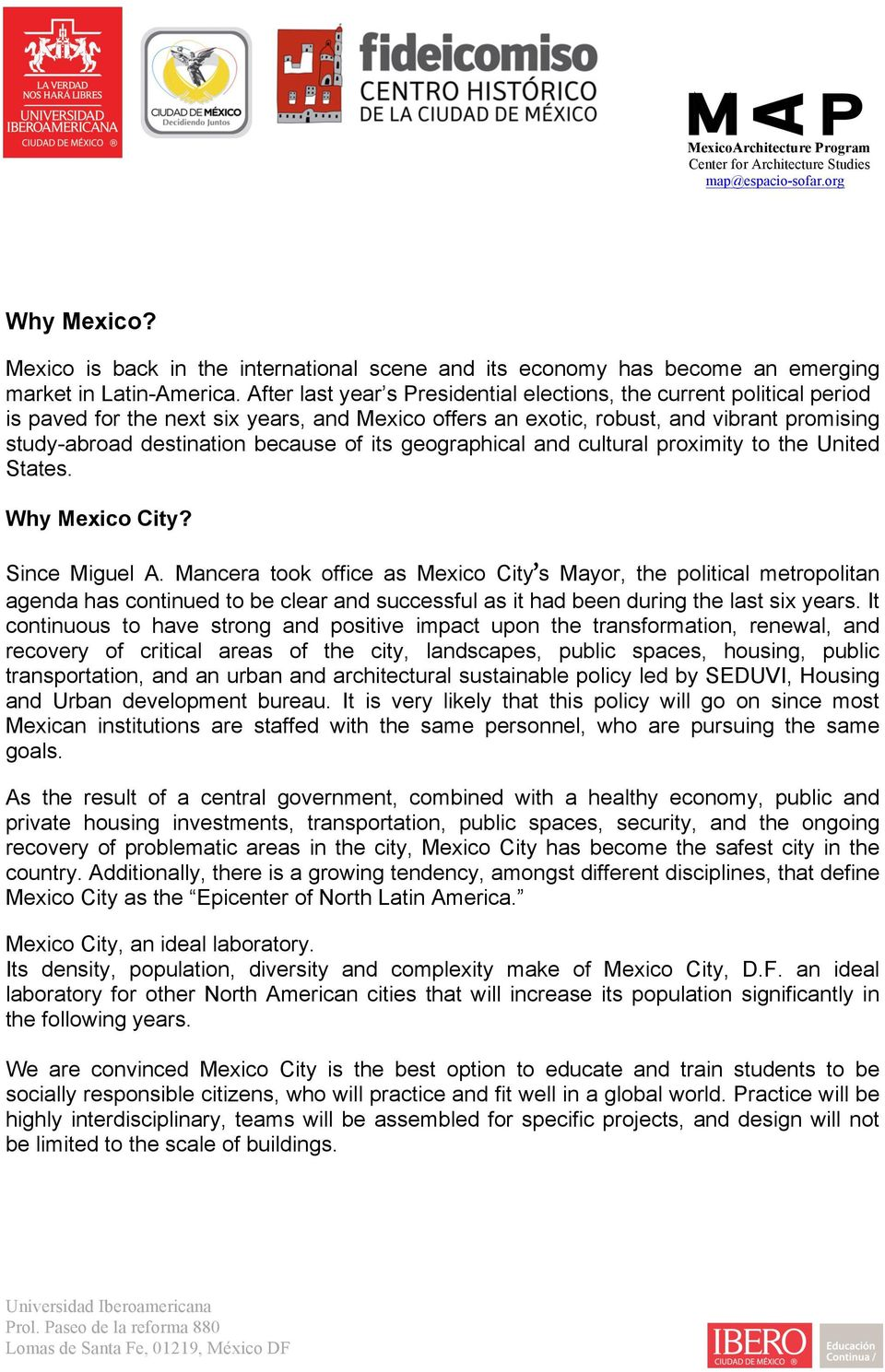 its geographical and cultural proximity to the United States. Why Mexico City? Since Miguel A.
