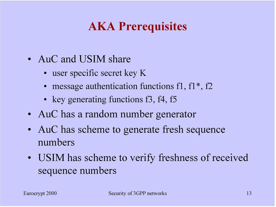 random number generator AuC has scheme to generate fresh sequence numbers USIM has