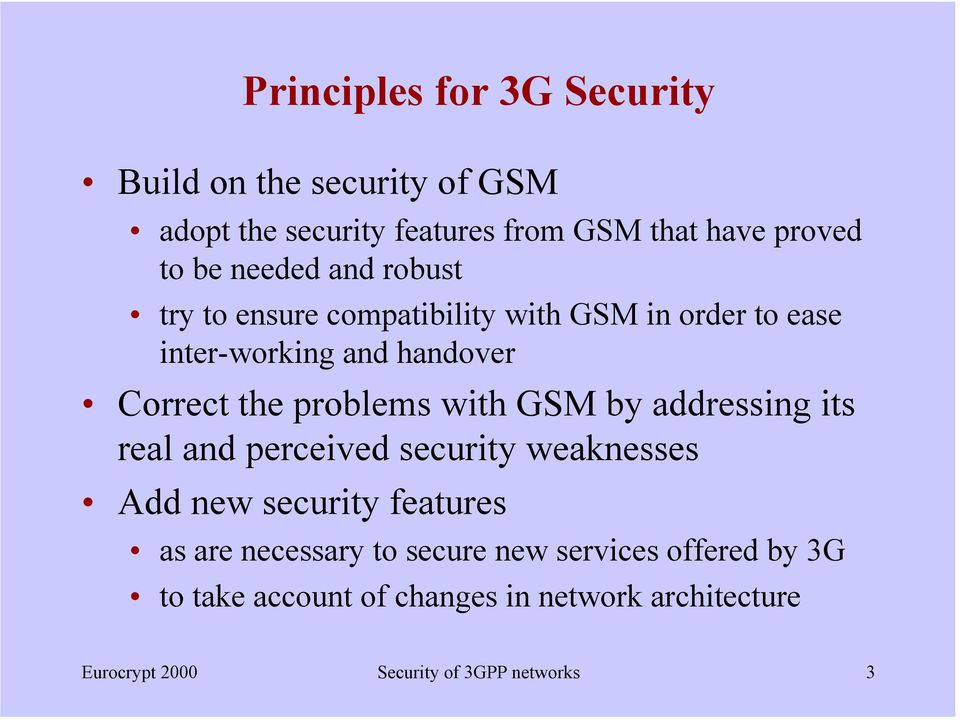 problems with GSM by addressing its real and perceived security weaknesses Add new security features as are necessary