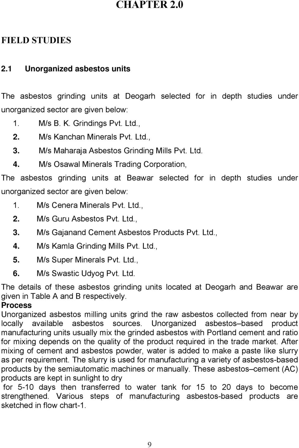M/s Osawal Minerals Trading Corporation, The asbestos grinding units at Beawar selected for in depth studies under unorganized sector are given below: 1. M/s Cenera Minerals Pvt. Ltd., 2.