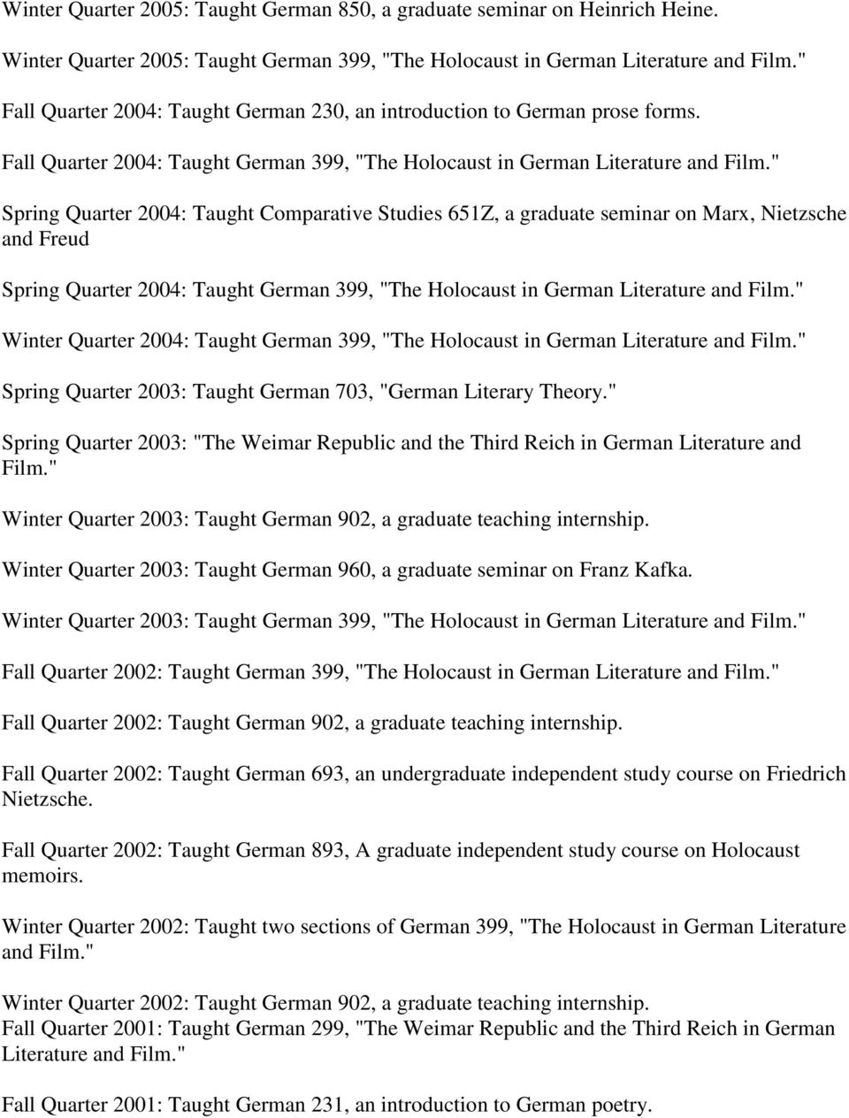 """ Spring Quarter 2004: Taught Comparative Studies 651Z, a graduate seminar on Marx, Nietzsche and Freud Spring Quarter 2004: Taught German 399, ""The Holocaust in German Literature and Film."