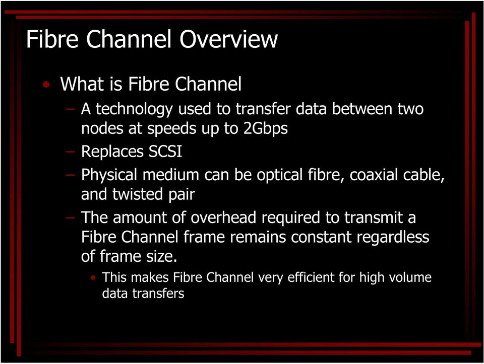 and twisted pair The amount of overhead required to transmit a Fibre Channel frame remains