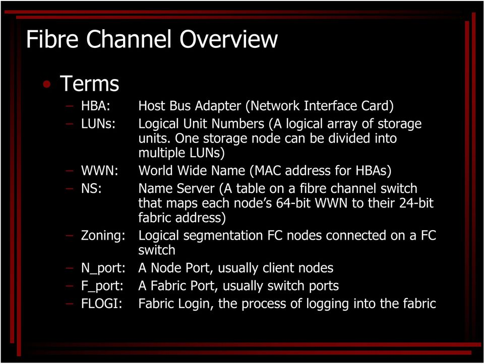 switch that maps each node s 64-bit WWN to their 24-bit fabric address) Zoning: Logical segmentation FC nodes connected on a FC switch