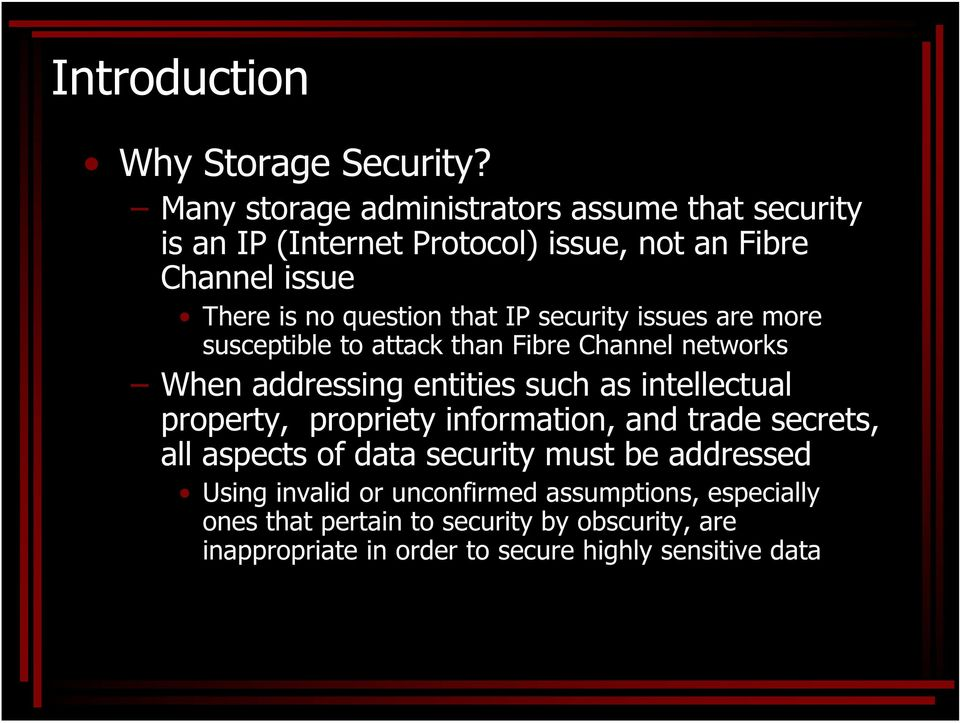 IP security issues are more susceptible to attack than Fibre Channel networks When addressing entities such as intellectual property,