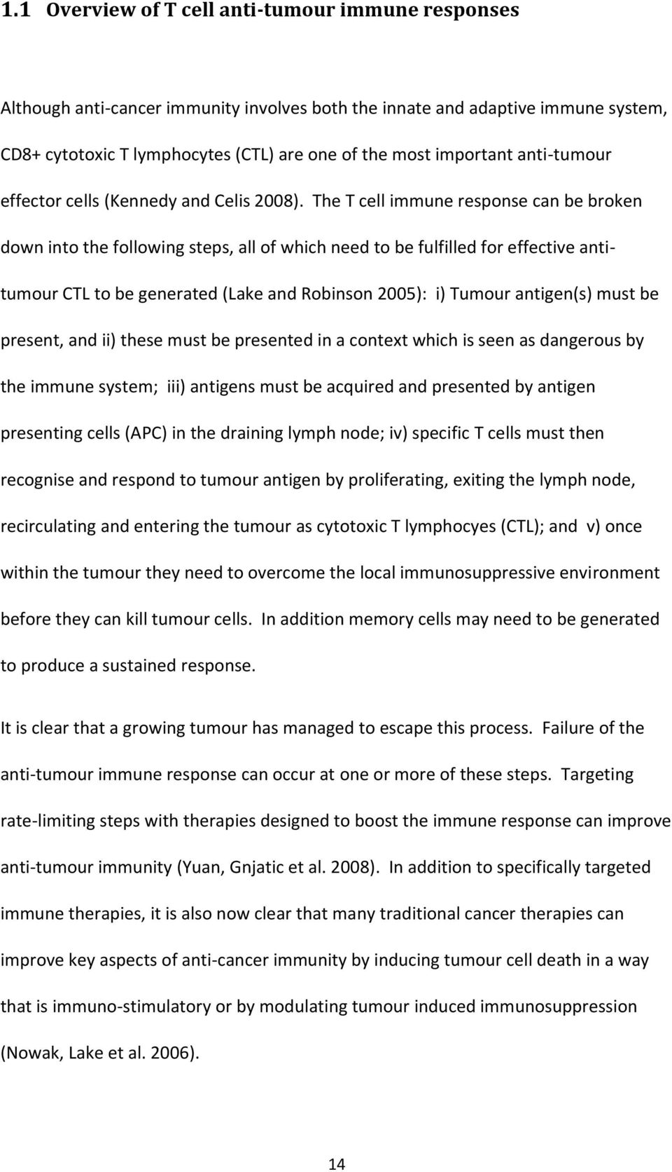 The T cell immune response can be broken down into the following steps, all of which need to be fulfilled for effective antitumour CTL to be generated (Lake and Robinson 25): i) Tumour antigen(s)