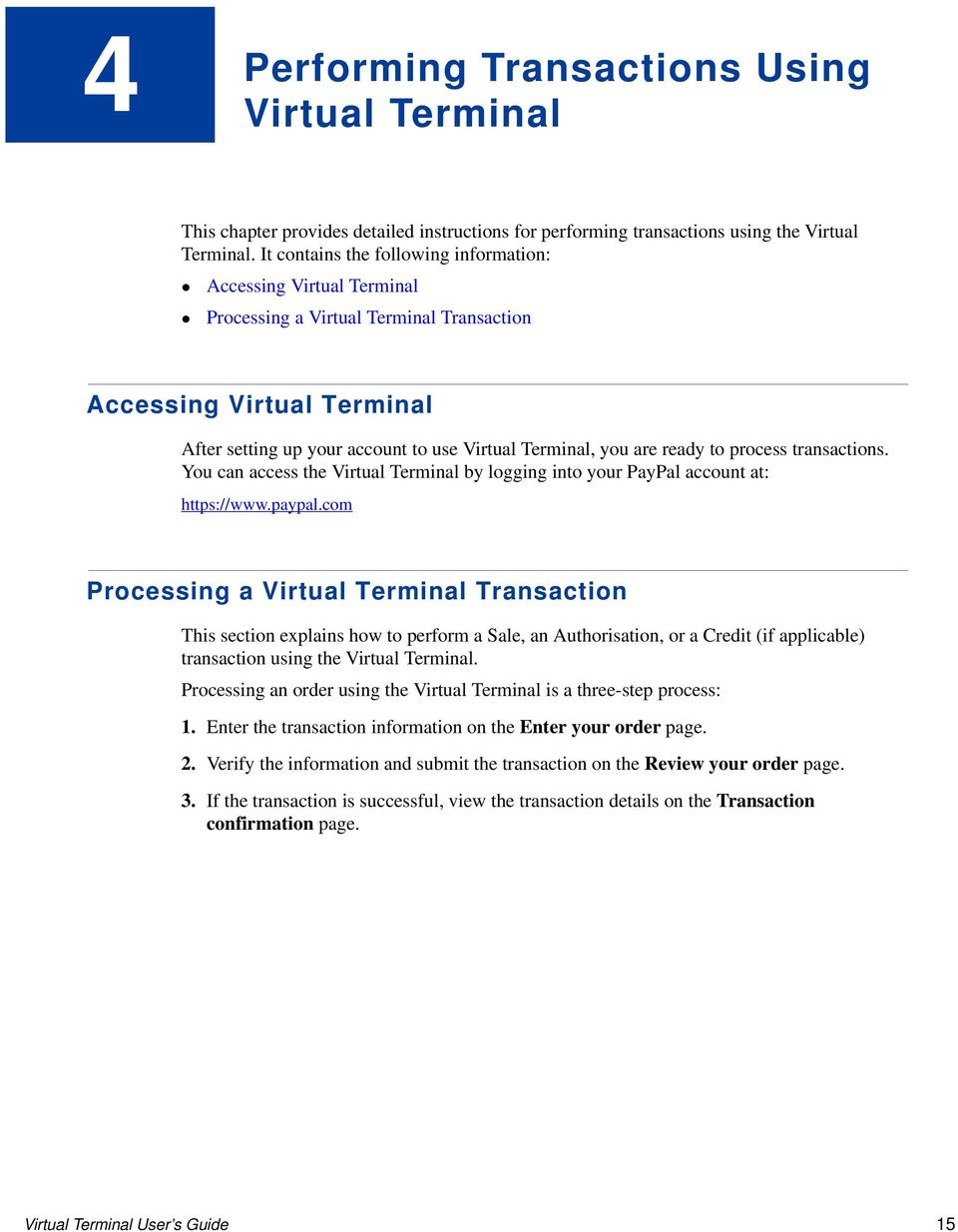 ready to process transactions. You can access the Virtual Terminal by logging into your PayPal account at: https://www.paypal.