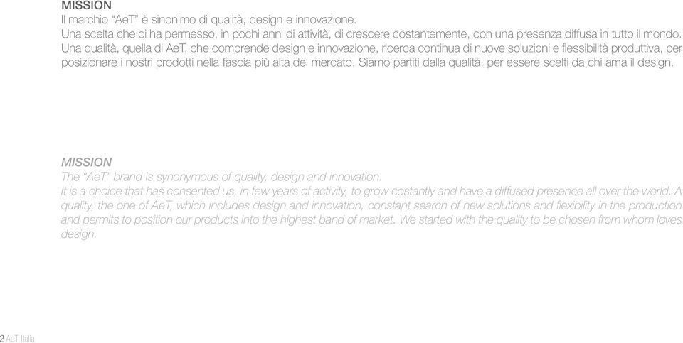 Siamo partiti dalla qualità, per essere scelti da chi ama il design. MISSION The AeT brand is synonymous of quality, design and innovation.