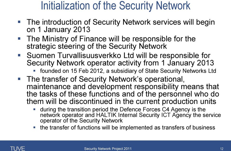 transfer of Security Network s operational, maintenance and development responsibility means that the tasks of these functions and of the personnel who do them will be discontinued in the current