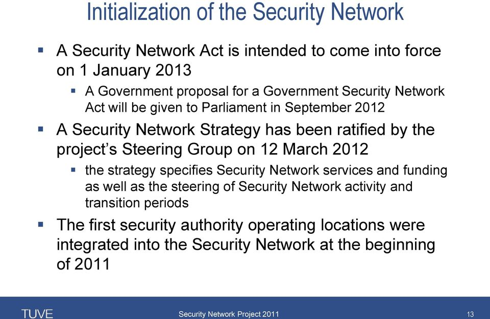 March 2012 the strategy specifies Security Network services and funding as well as the steering of Security Network activity and transition periods The