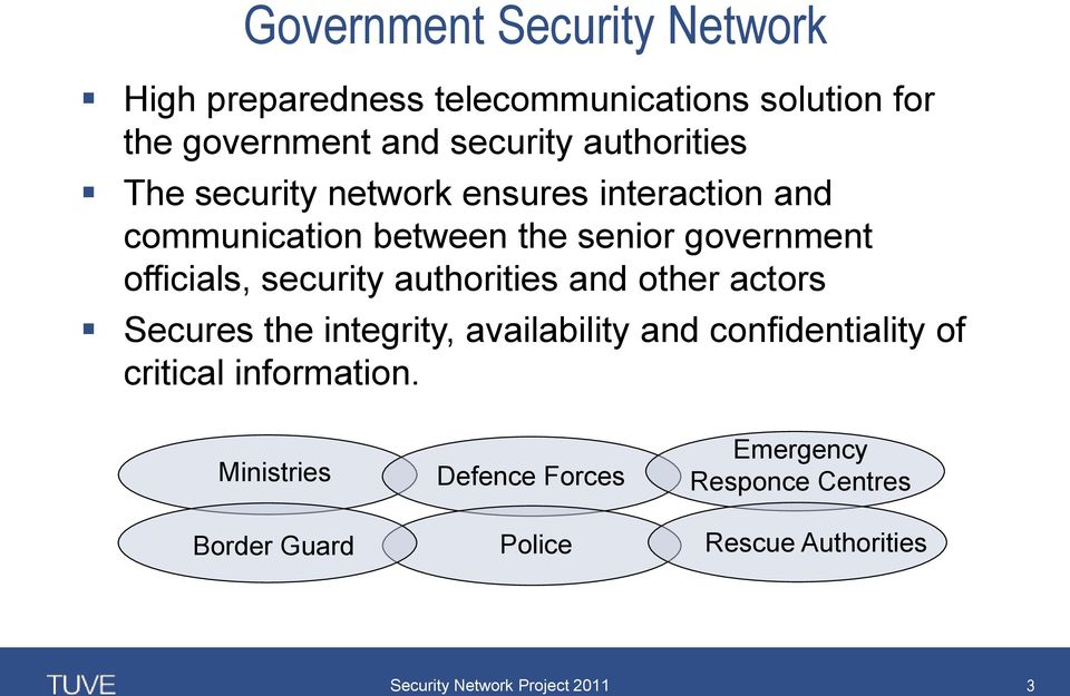 officials, security authorities and other actors Secures the integrity, availability and confidentiality of