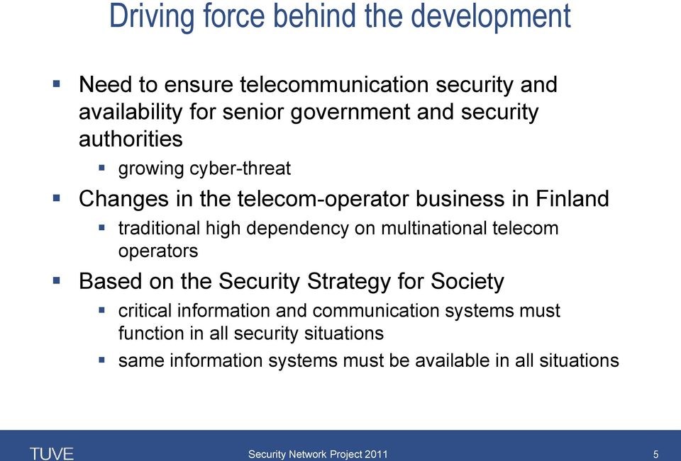 dependency on multinational telecom operators Based on the Security Strategy for Society critical information and