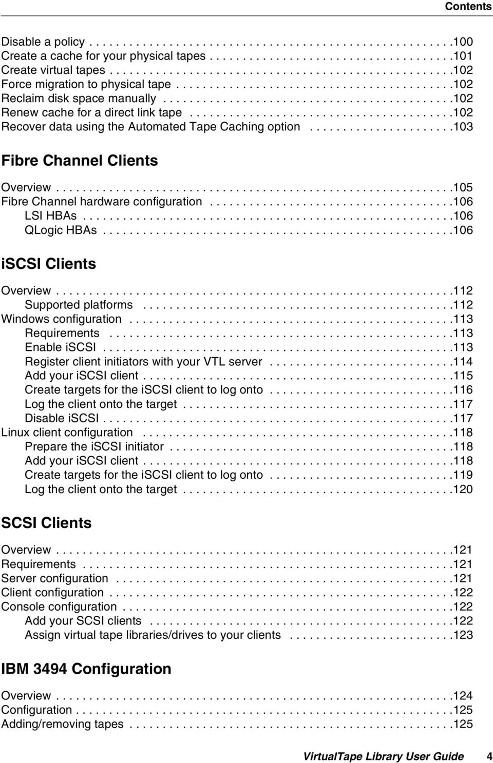 .......................................102 Recover data using the Automated Tape Caching option......................103 Fibre Channel Clients Overview............................................................105 Fibre Channel hardware configuration.