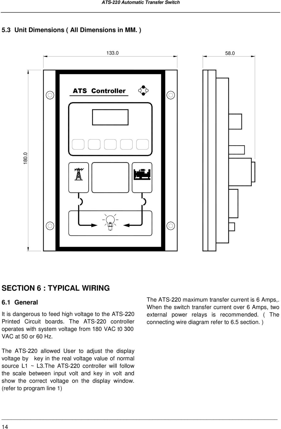The ATS-220 maximum transfer current is 6 Amps,. When the switch transfer current over 6 Amps, two external power relays is recommended. ( The connecting wire diagram refer to 6.5 section.