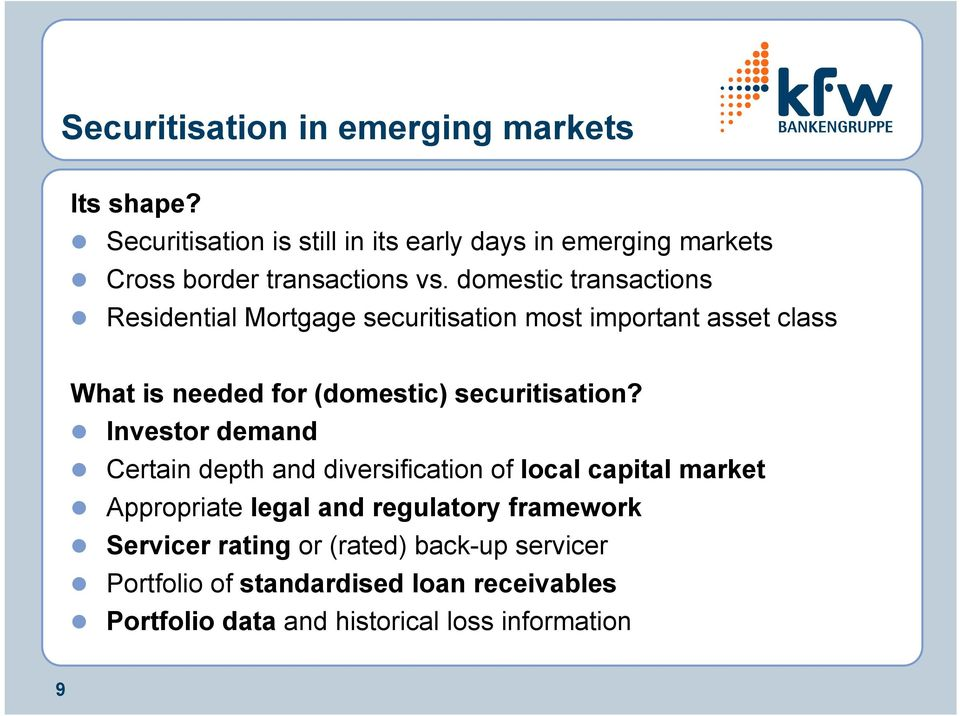 Residential Mortgage securitisation most important asset class What is needed for (domestic) securitisation?! Investor demand!
