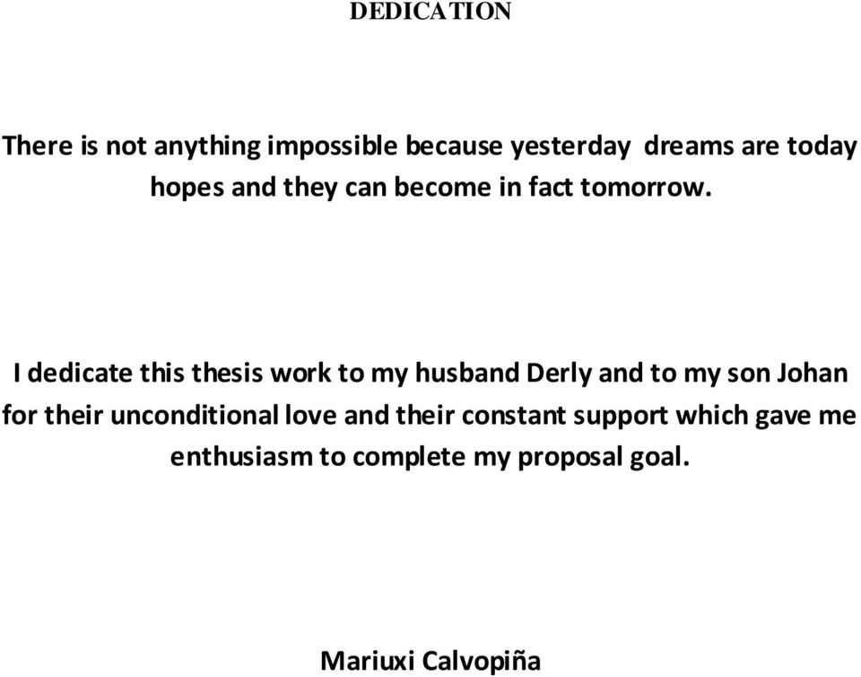 I dedicate this thesis work to my husband Derly and to my son Johan for their