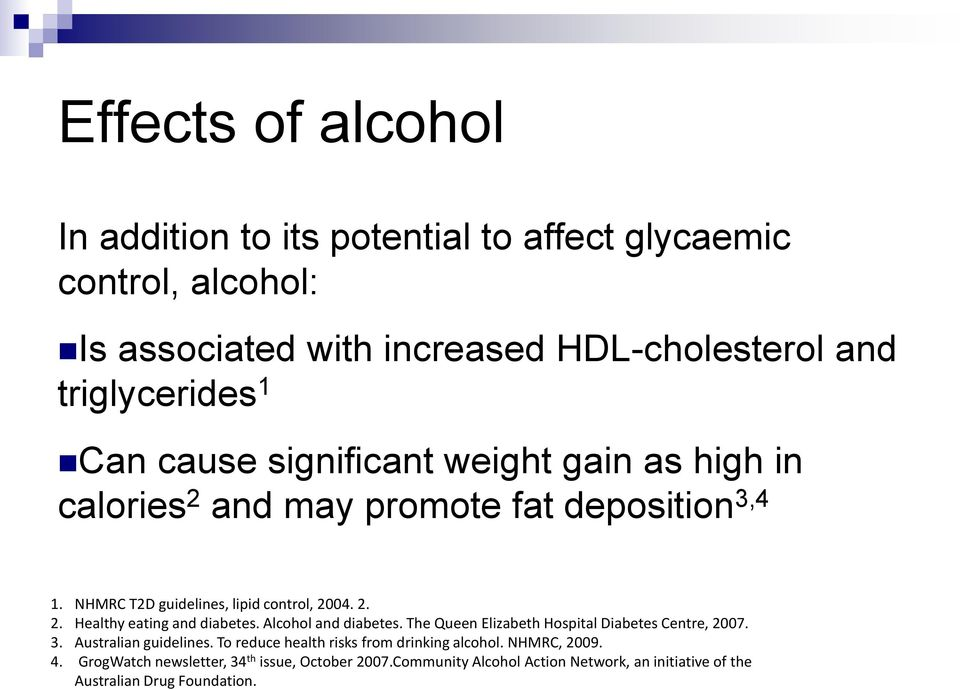 Alcohol and diabetes. The Queen Elizabeth Hospital Diabetes Centre, 2007. 3. Australian guidelines. To reduce health risks from drinking alcohol.