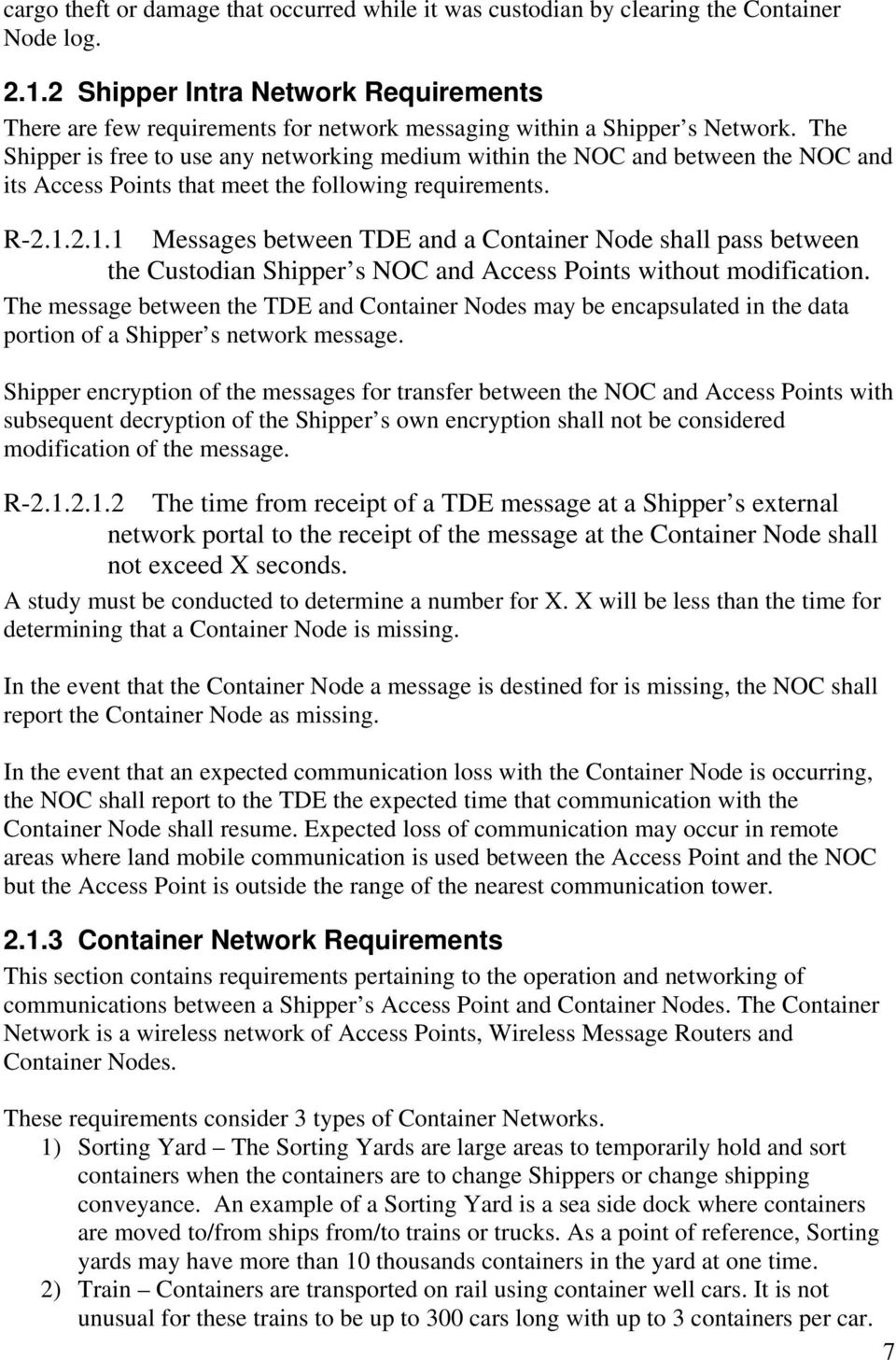 The Shipper is free to use any networking medium within the NOC and between the NOC and its Access Points that meet the following requirements. R-2.1.
