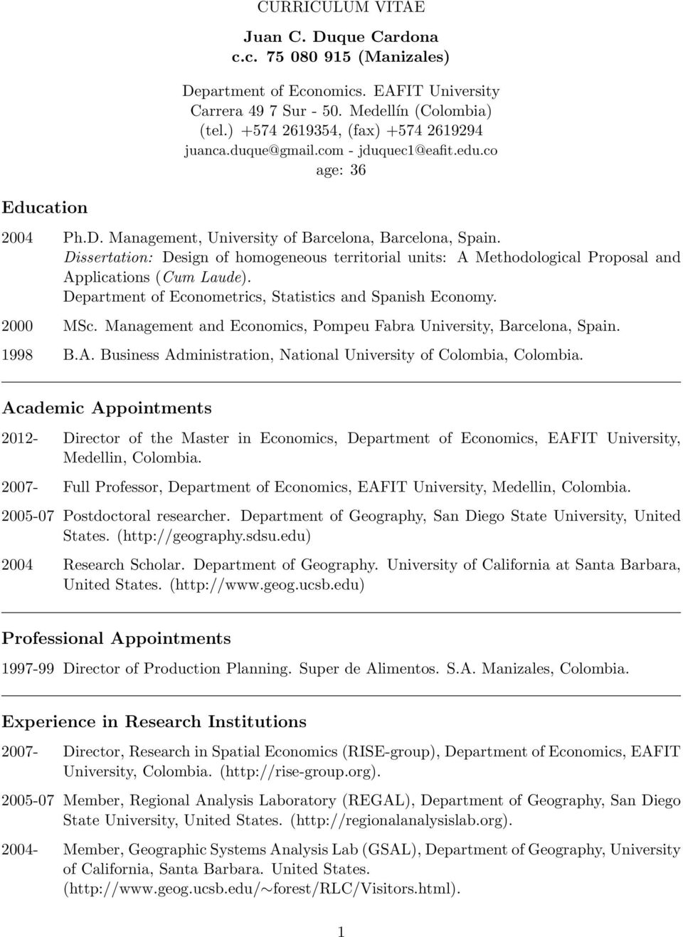Dissertation: Design of homogeneous territorial units: A Methodological Proposal and Applications (Cum Laude). Department of Econometrics, Statistics and Spanish Economy. 2000 MSc.