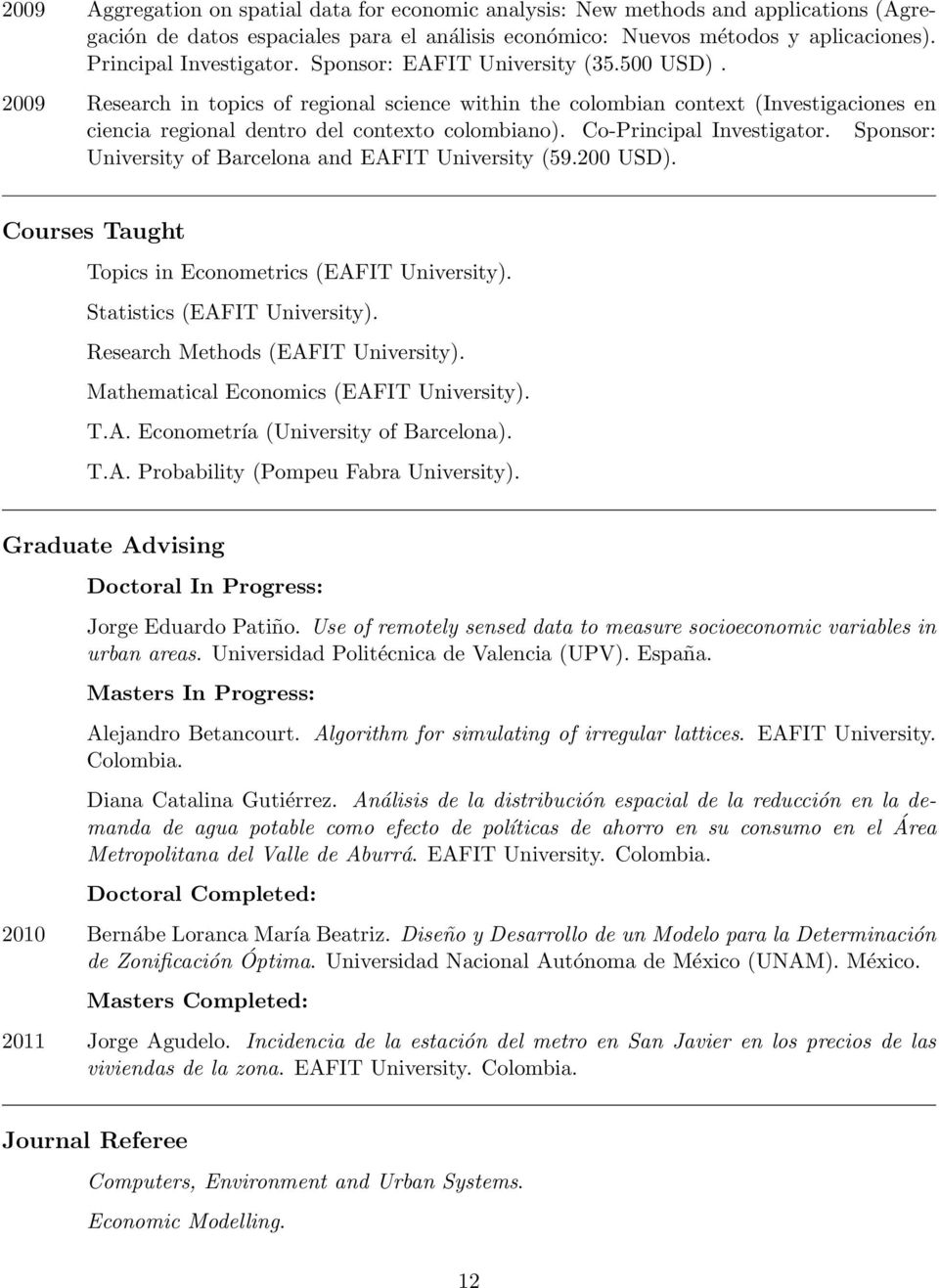 Co-Principal Investigator. Sponsor: University of Barcelona and EAFIT University (59.200 USD). Courses Taught Topics in Econometrics (EAFIT University). Statistics (EAFIT University).
