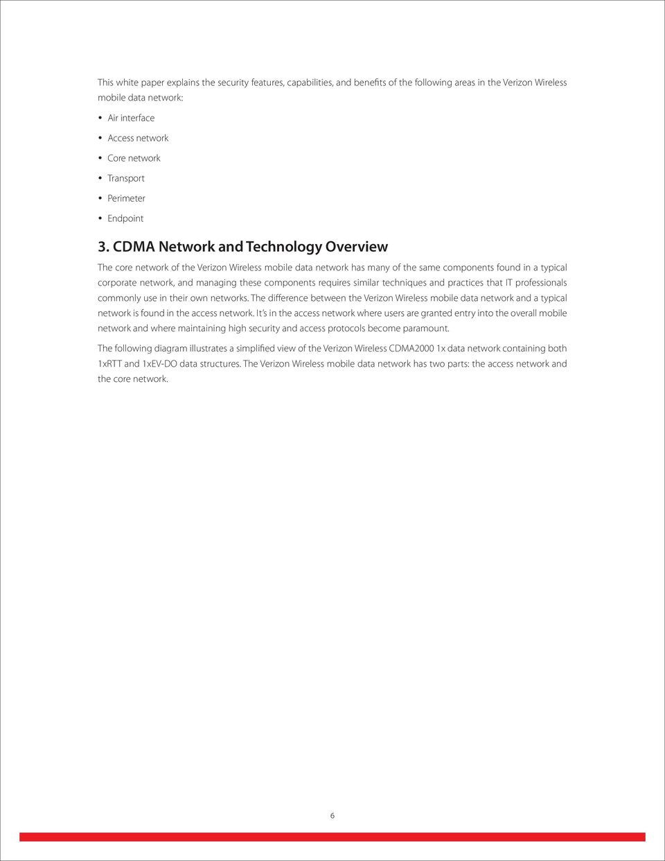Cdma Network and Technology Overview The core network of the Verizon Wireless mobile data network has many of the same components found in a typical corporate network, and managing these components