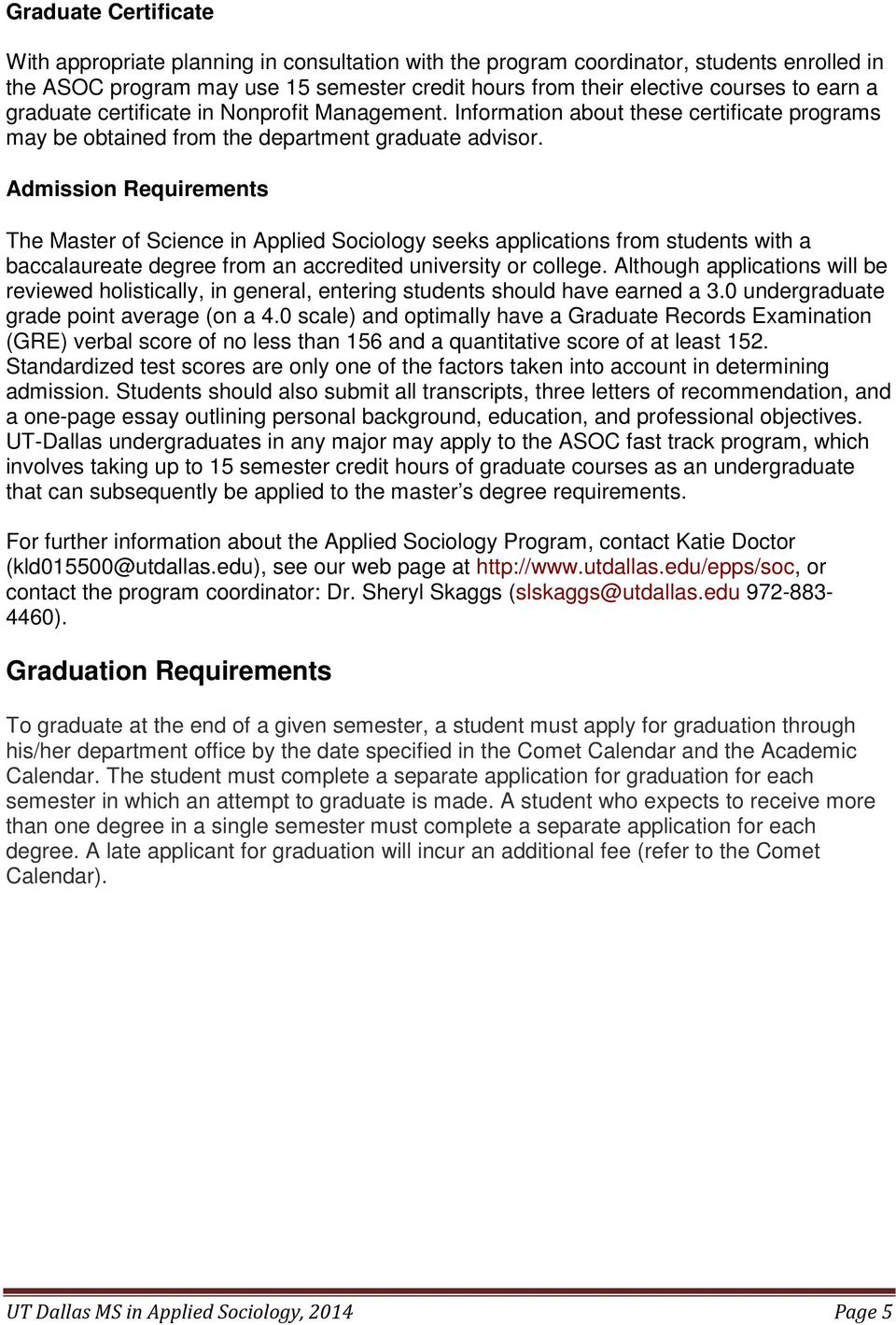Admission Requirements The Master of Science in Applied Sociology seeks applications from students with a baccalaureate degree from an accredited university or college.