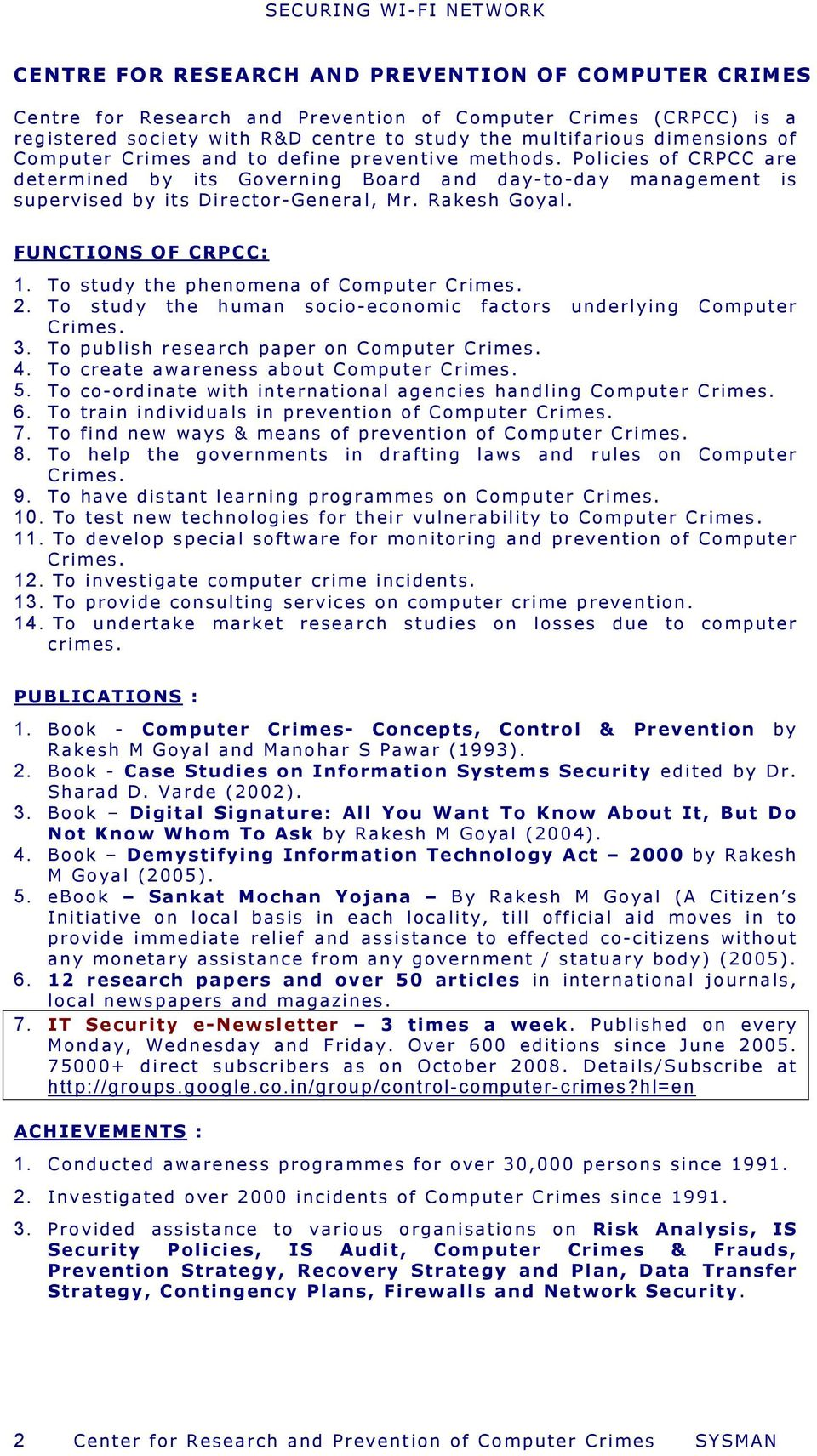 FUNCTIONS OF CRPCC: 1. To study the phenomena of Computer Crimes. 2. To study the human socio-economic factors underlying Computer Crimes. 3. To publish research paper on Computer Crimes. 4.