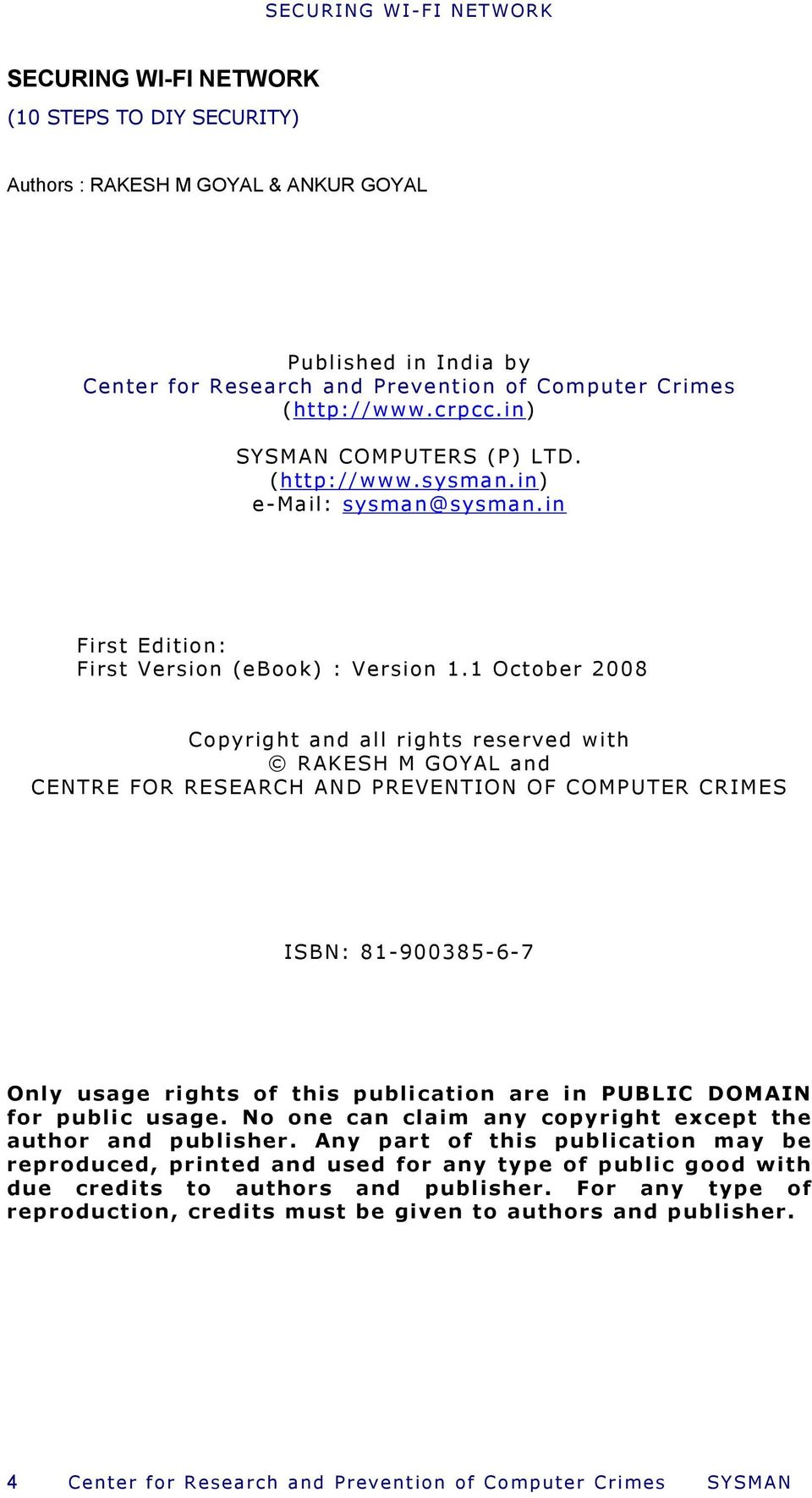 1 October 2008 Copyright and all rights reserved with RAKESH M GOYAL and CENTRE FOR RESEARCH AND PREVENTION OF COMPUTER CRIMES ISBN: 81-900385-6-7 Only usage rights of this publication are in PUBLIC