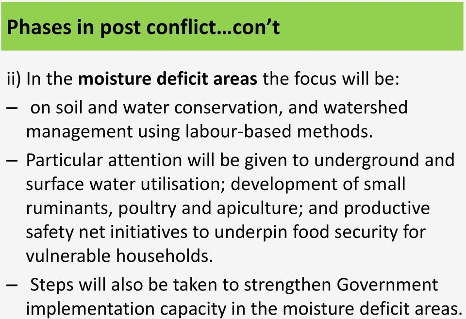 Particular attention will be given to underground and surface water utilisation; development of small ruminants, poultry and