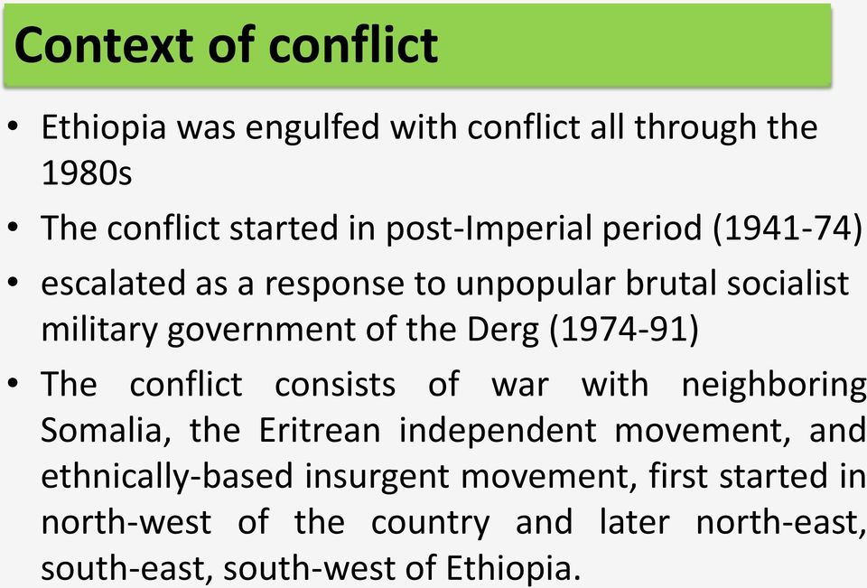 Derg (1974-91) The conflict consists of war with neighboring Somalia, the Eritrean independent movement, and