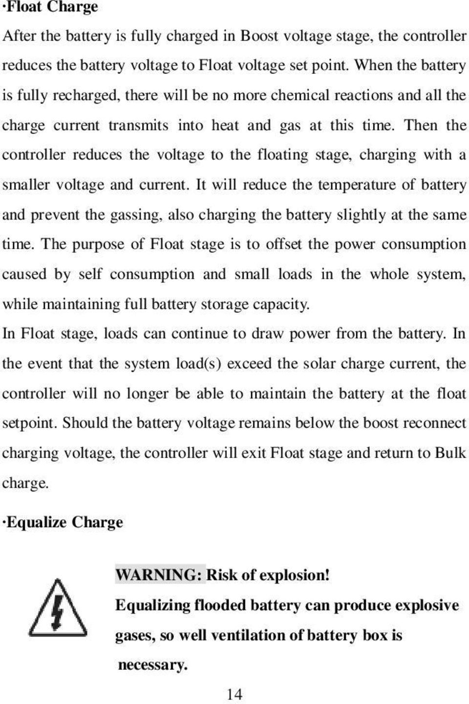 Then the controller reduces the voltage to the floating stage, charging with a smaller voltage and current.