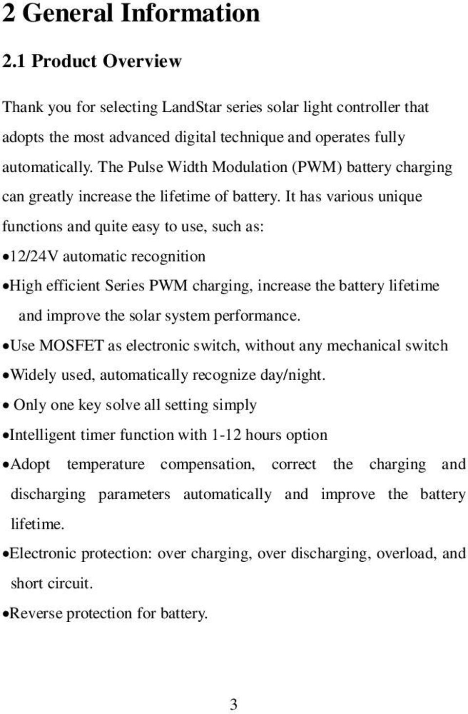 It has various unique functions and quite easy to use, such as: 12/24V automatic recognition High efficient Series PWM charging, increase the battery lifetime and improve the solar system performance.
