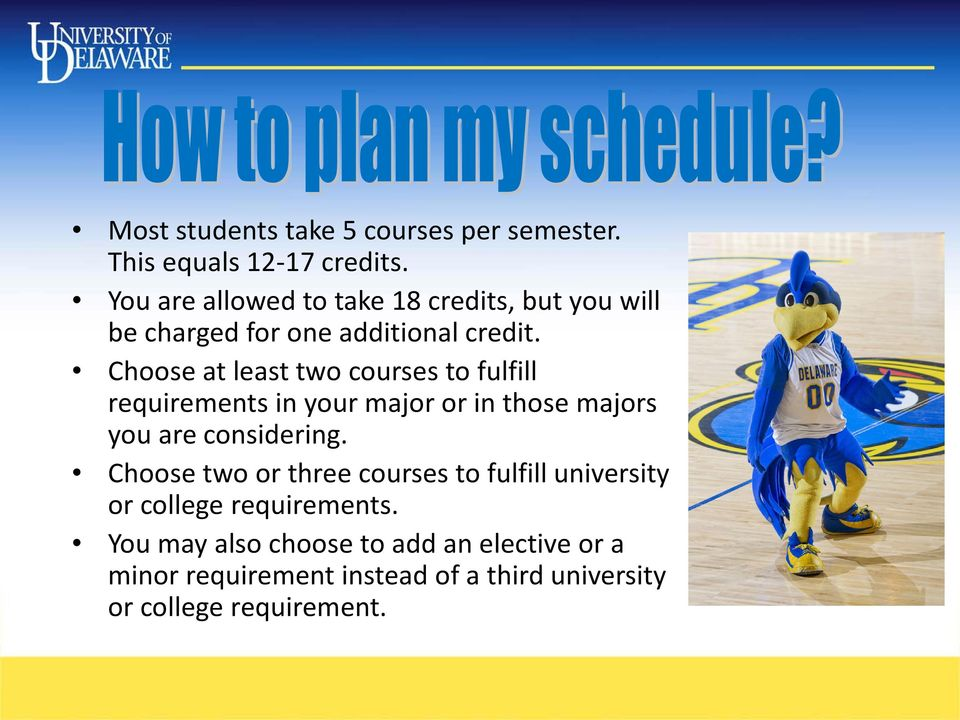 Choose at least two courses to fulfill requirements in your major or in those majors you are considering.