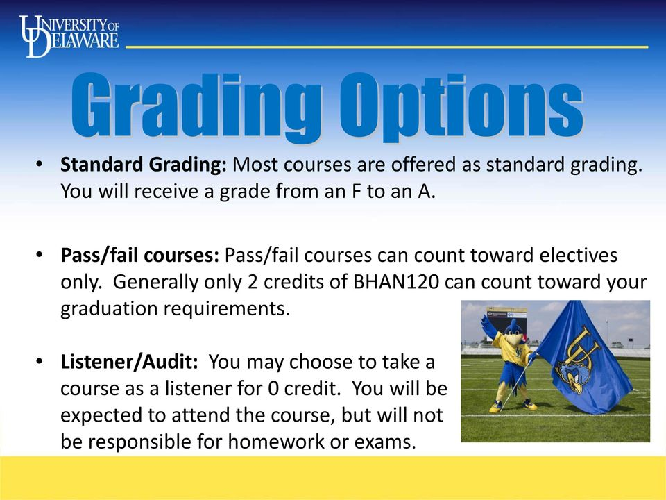 Generally only 2 credits of BHAN120 can count toward your graduation requirements.