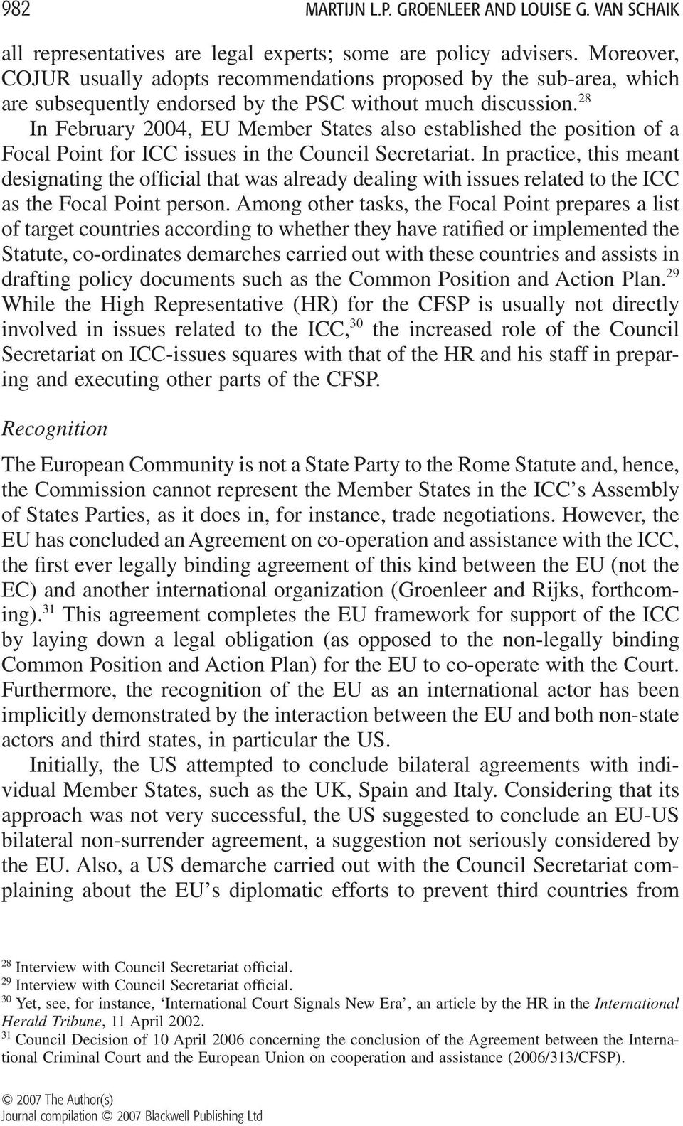 28 In February 2004, EU Member States also established the position of a Focal Point for ICC issues in the Council Secretariat.
