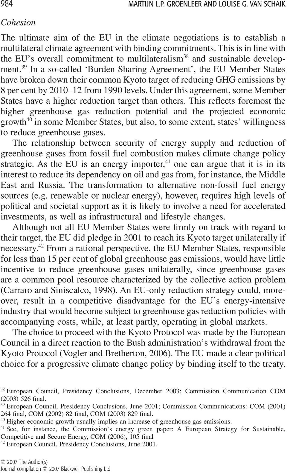39 In a so-called Burden Sharing Agreement, the EU Member States have broken down their common Kyoto target of reducing GHG emissions by 8 per cent by 2010 12 from 1990 levels.