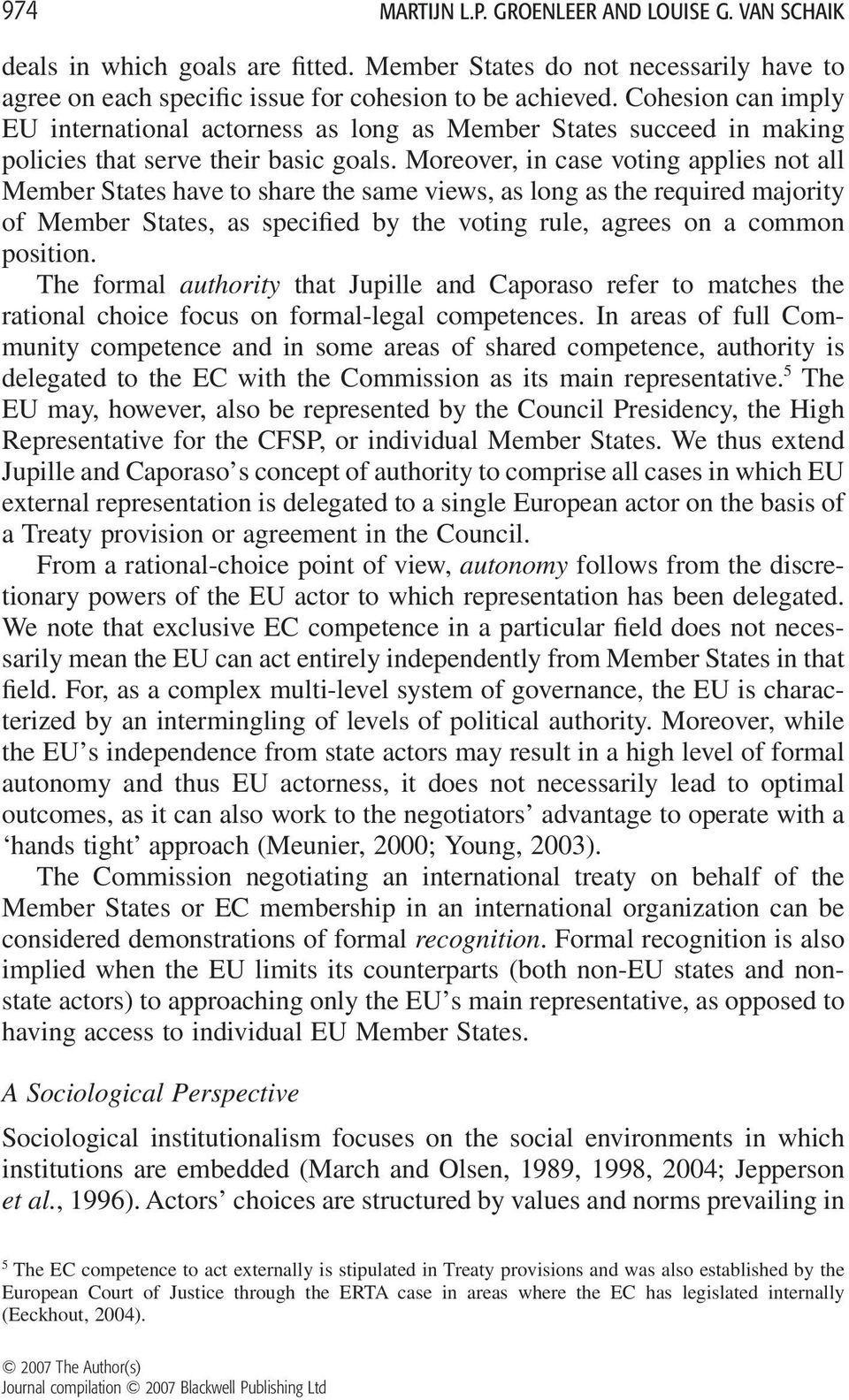 Moreover, in case voting applies not all Member States have to share the same views, as long as the required majority of Member States, as specified by the voting rule, agrees on a common position.