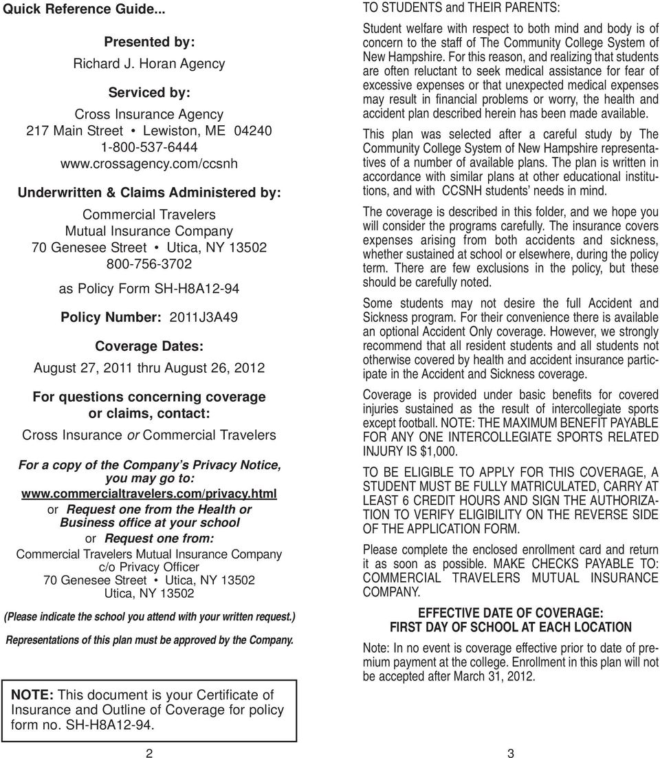 Coverage Dates: August 27, 2011 thru August 26, 2012 For questions concerning coverage or claims, contact: Cross Insurance or Commercial Travelers For a copy of the Company s Privacy Notice, you may
