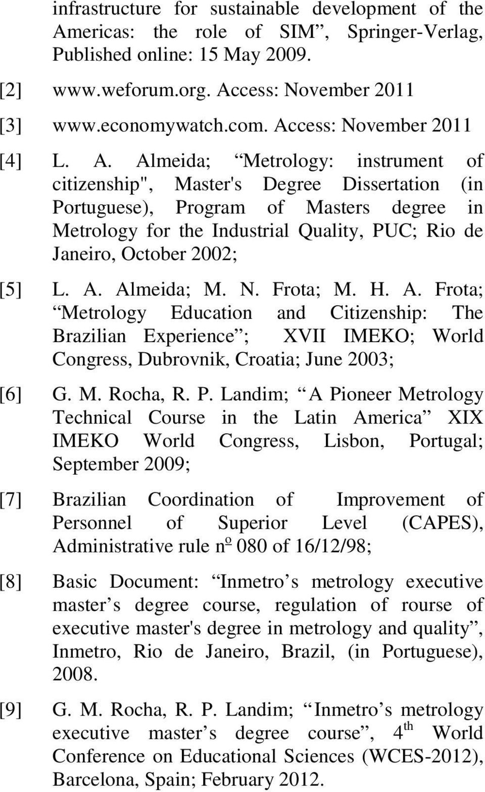 "Almeida; Metrology: instrument of citizenship"", Master's Degree Dissertation (in Portuguese), Program of Masters degree in Metrology for the Industrial Quality, PUC; Rio de Janeiro, October 2002; [5]"