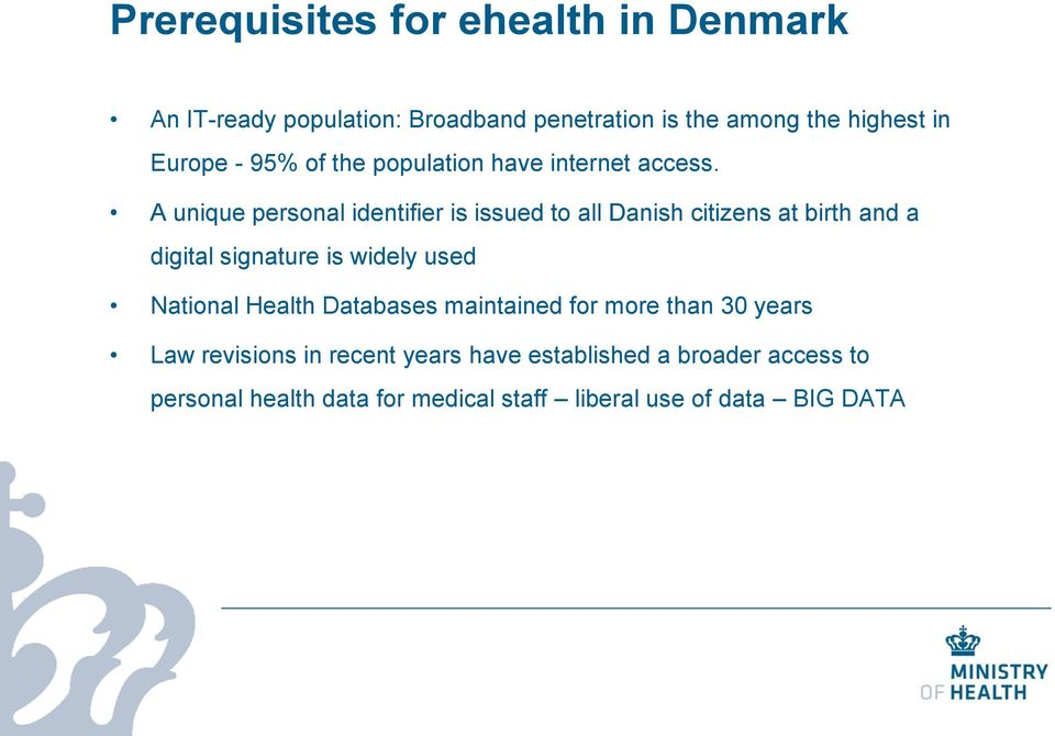 A unique personal identifier is issued to all Danish citizens at birth and a digital signature is widely used